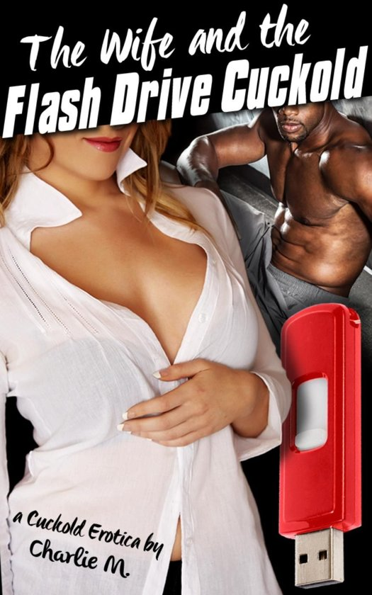 The Wife and the Flash Drive Cuckold