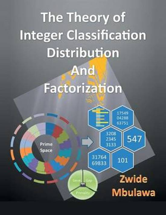 The Theory of Integer Classification, Distribution and Factorization