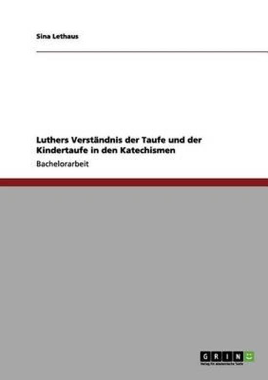 Luthers Verst ndnis Der Taufe Und Der Kindertaufe in Den Katechismen