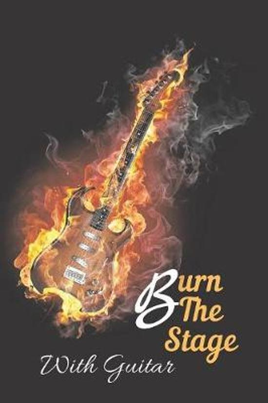 Burn The Stage With Guitar Notebook Journal: Acoustic Electric Music Bass Guitar Tab Book For Beginners Fender Notebook for Bass Guitarists Bassists M