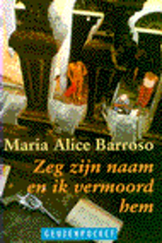 Zeg me zijn naam en ik vermoord - Maria Alice Barroso |