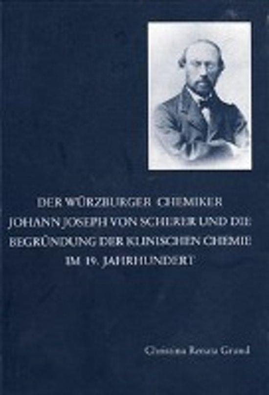 Der Würzburger Chemiker Johann Joseph von Scherer und die Begründung der Klinischen Chemie im 19. Jahrhundert