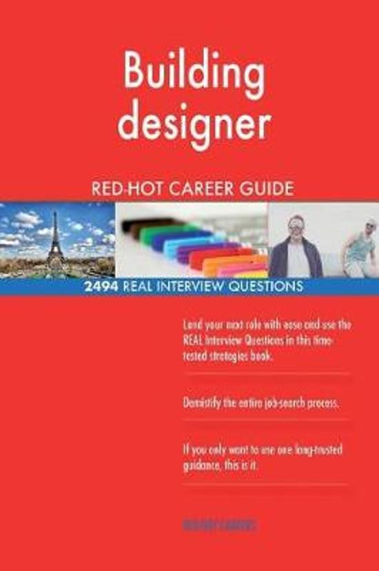 Building Designer Red-Hot Career Guide; 2494 Real Interview Questions