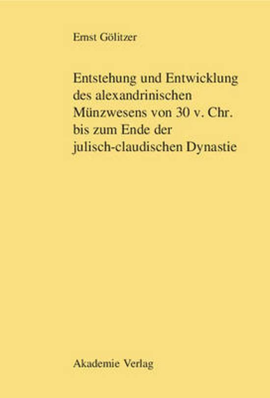 Entstehung und Entwicklung des alexandrinischen M nzwesens von 30 v. Chr. bis zum Ende der julisch-claudischen Dynastie