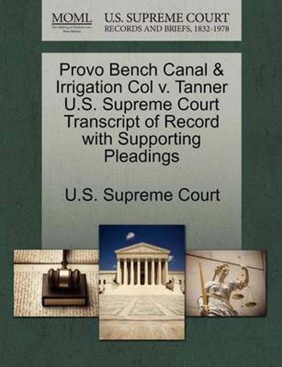 Provo Bench Canal & Irrigation Col V. Tanner U.S. Supreme Court Transcript of Record with Supporting Pleadings