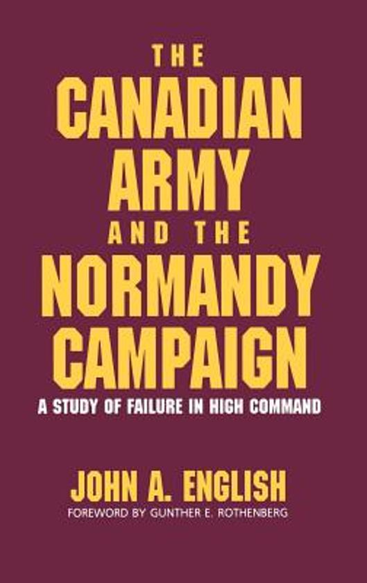 The Canadian Army And The Normandy Campaign