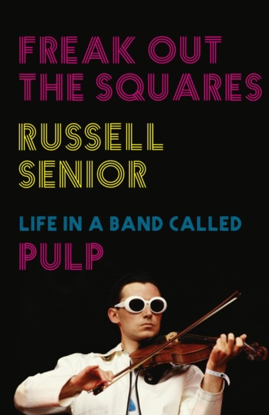 Freak out the squares : life in a band called pulp