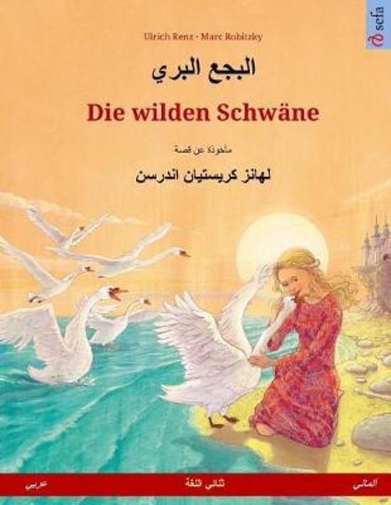 Die Wilden Schw ne. Zweisprachiges Kinderbuch Nach Einem M rchen Von Hans Christian Andersen (Arabisch - Deutsch)