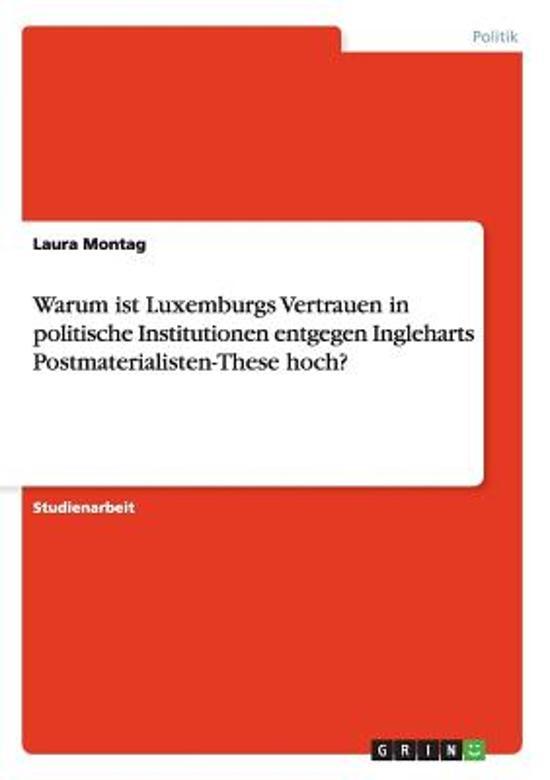 Warum Ist Luxemburgs Vertrauen in Politische Institutionen Entgegen Ingleharts Postmaterialisten-These Hoch?