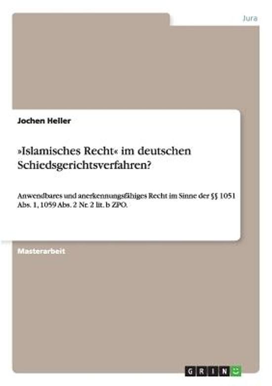 Islamisches Recht Im Deutschen Schiedsgerichtsverfahren?