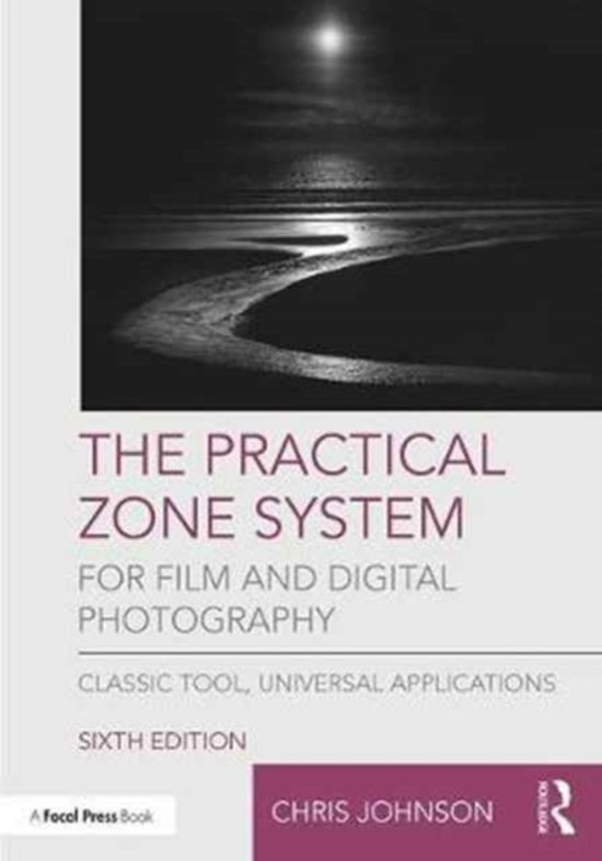 The Practical Zone System for Film and Digital Photography