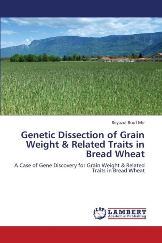 Genetic Dissection of Grain Weight & Related Traits in Bread Wheat