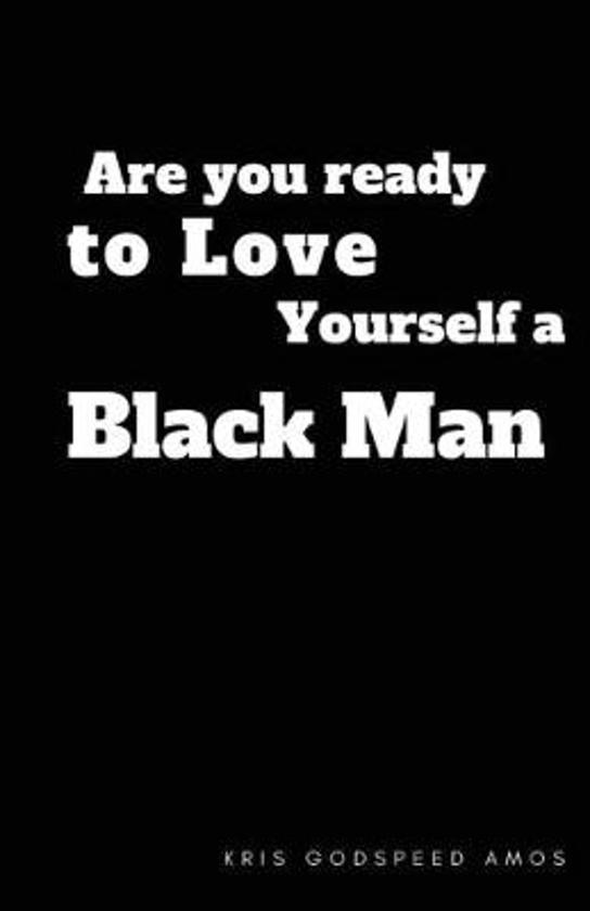 Are You Ready to Love Yourself a Black Man?