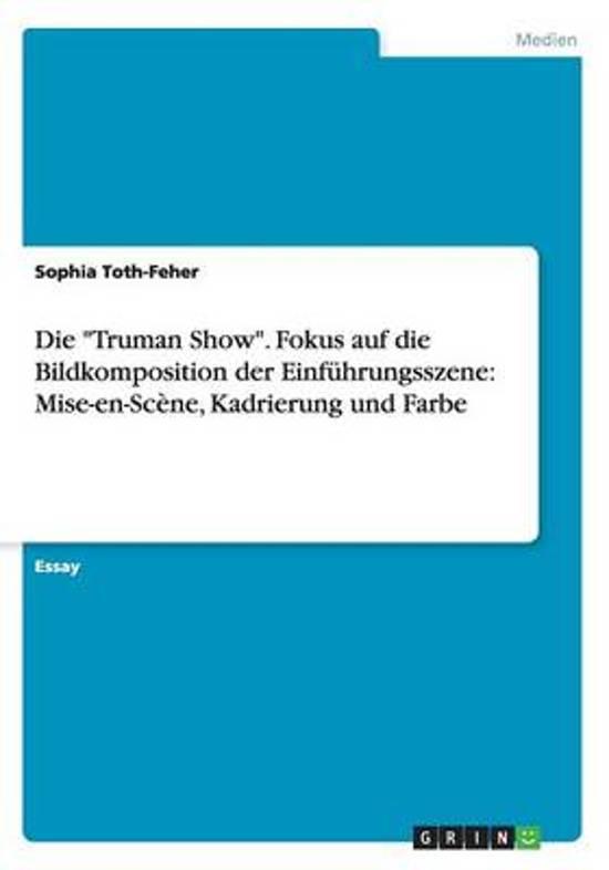 Die Truman Show. Fokus Auf Die Bildkomposition Der Einfuhrungsszene