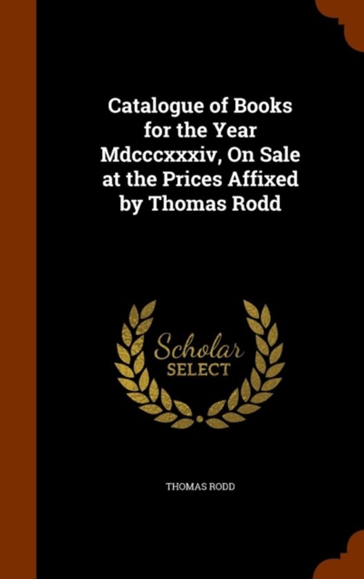 Catalogue of Books for the Year MDCCCXXXIV, on Sale at the Prices Affixed by Thomas Rodd