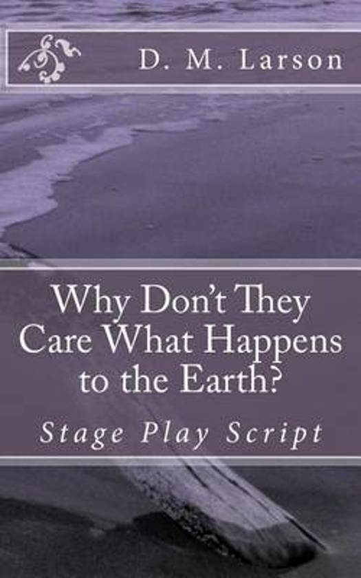 Why Don't They Care What Happens to the Earth?