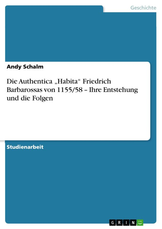 Die Authentica 'Habita' Friedrich Barbarossas von 1155/58 - Ihre Entstehung und die Folgen