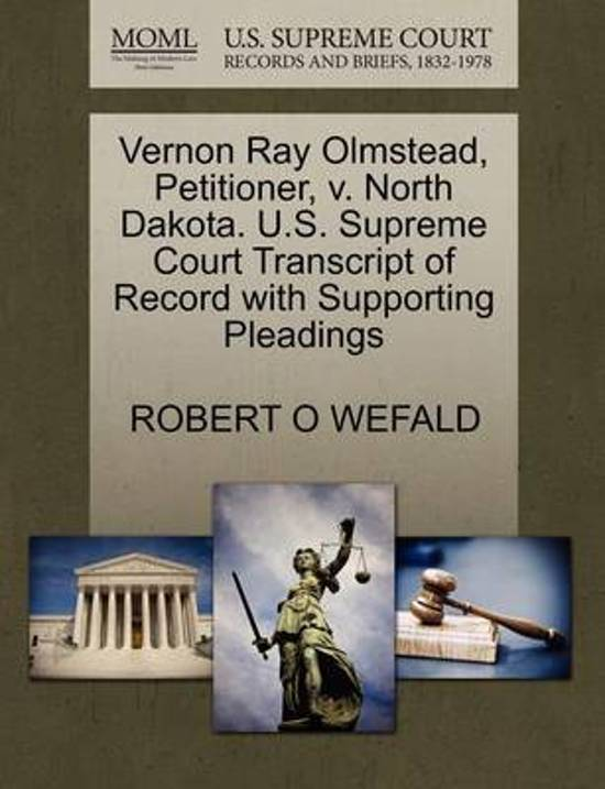 Vernon Ray Olmstead, Petitioner, V. North Dakota. U.S. Supreme Court Transcript of Record with Supporting Pleadings