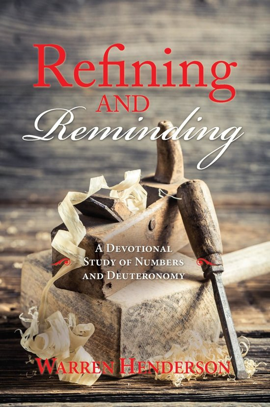 Refining and Reminding - A Devotional Study of Numbers and Deuteronomy