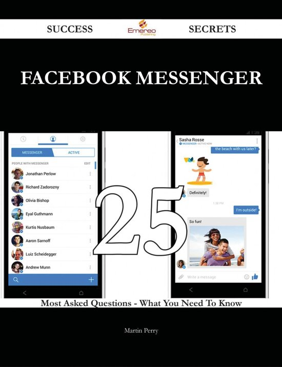 Facebook Messenger 25 Success Secrets - 25 Most Asked Questions On Facebook Messenger - What You Need To Know