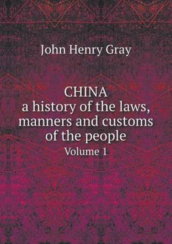 China, a History of the Laws, Manners and Customs of the People Volume 1