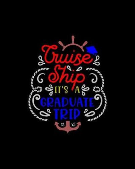 Cruise ship it�s a graduate trip: Travel Planning Journal, Vacation Planning Notebook, Friends Graduating Cruising Adventure Plan Diary, World