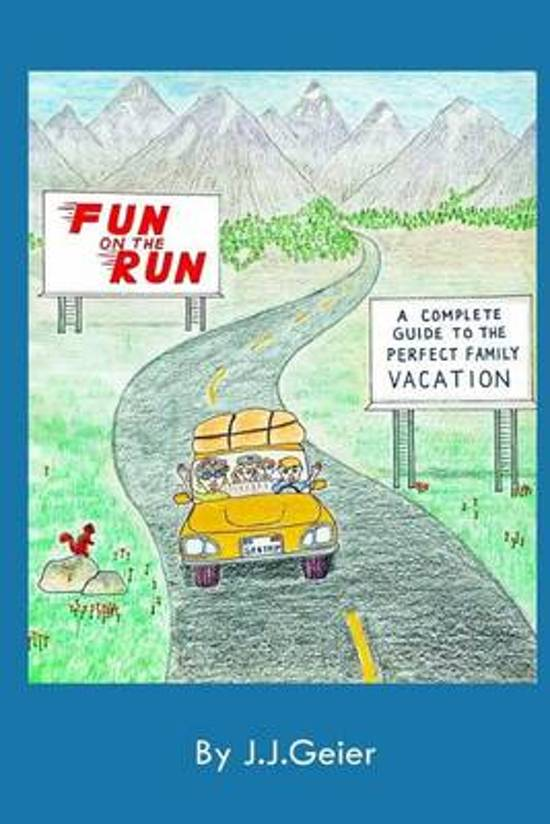 Fun on the Run -A Complete Guide to the Perfect Family Vacation