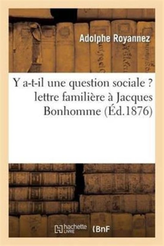 Y A-T-Il Une Question Sociale ? Lettre Famili�re � Jacques Bonhomme