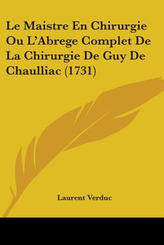Le Maistre En Chirurgie Ou L'Abrege Complet De La Chirurgie De Guy De Chaulliac (1731)