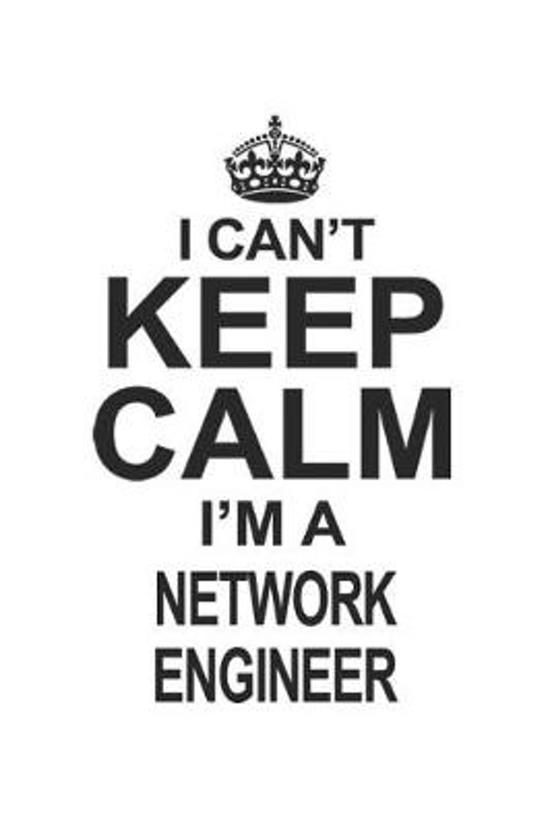 I Can't Keep Calm I'm A Network Engineer