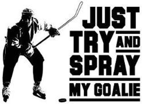 Just Try and Spray My Goalie