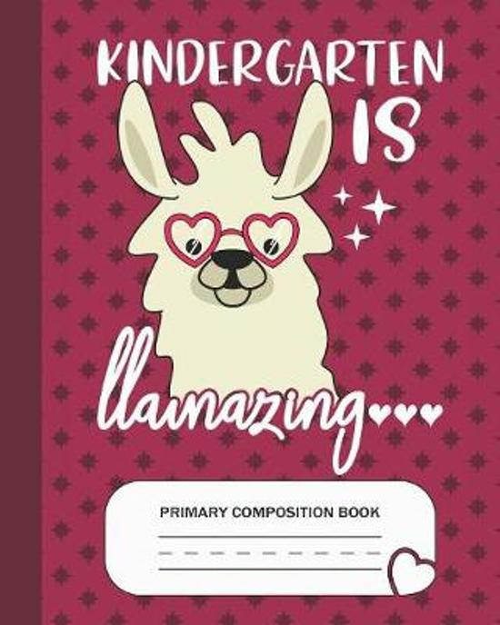 Kindergarten is Llamazing - Primary Composition Book: Kindergarten Grade Level K-2 Learn To Draw and Write Journal With Drawing Space for Creative Pic