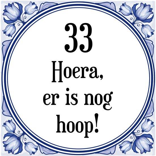33 jaar bol.| Verjaardag Tegeltje met Spreuk (33 jaar: Hoera! Er is  33 jaar