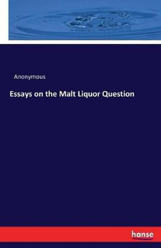 Essays on the Malt Liquor Question