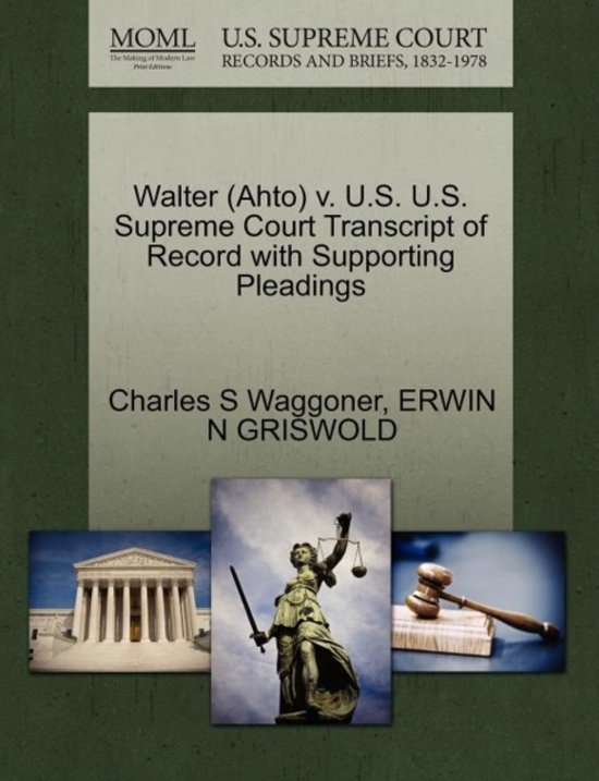 Walter (Ahto) V. U.S. U.S. Supreme Court Transcript of Record with Supporting Pleadings
