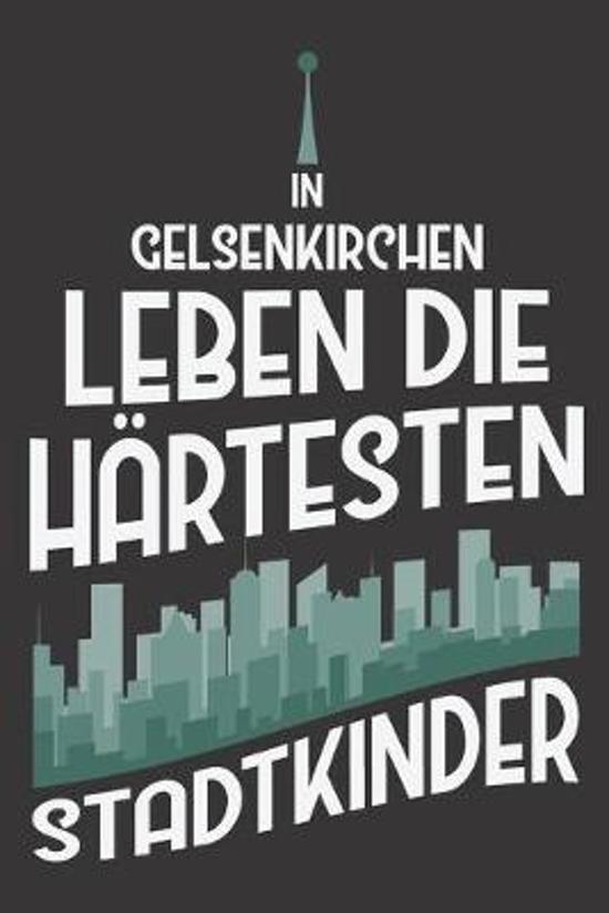 In Gelsenkirchen Leben Die H�rtesten Stadtkinder: DIN A5 6x9 I 120 Seiten I Kariert I Notizbuch I Notizheft I Notizblock I Geschenk I Geschenkidee