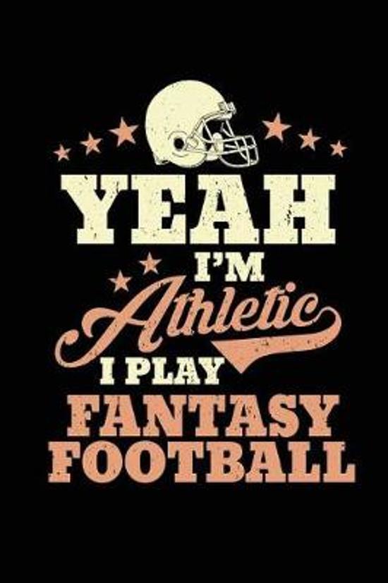 Yeah I'm Athletic I Play Fantasy Football