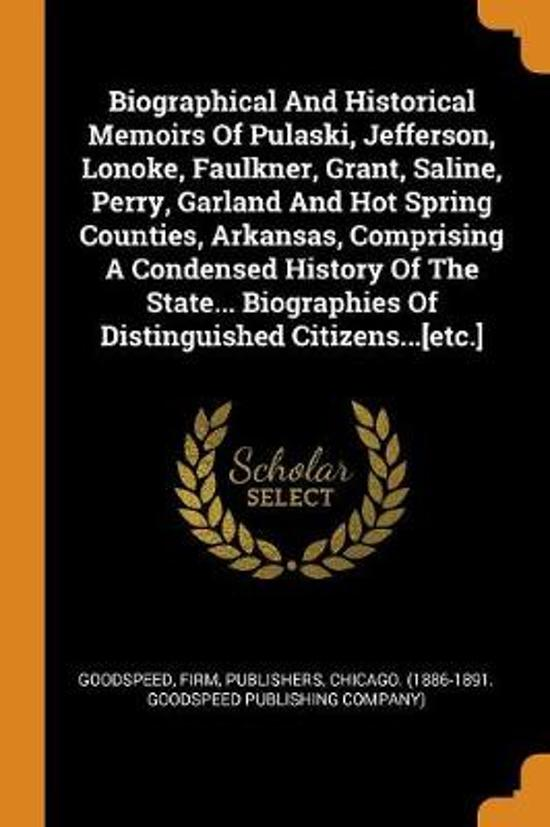 Boek cover Biographical and Historical Memoirs of Pulaski, Jefferson, Lonoke, Faulkner, Grant, Saline, Perry, Garland and Hot Spring Counties, Arkansas, Comprising a Condensed History of the State... Biographies of Distinguished Citizens...[etc.] van  (Paperback)
