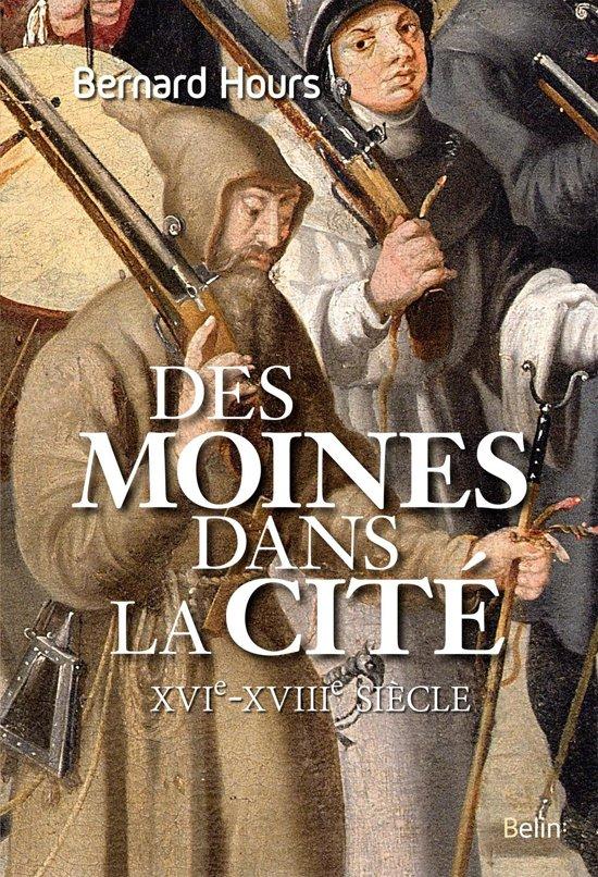 Des moines dans la cité. XVIe - XVIIIe siècle