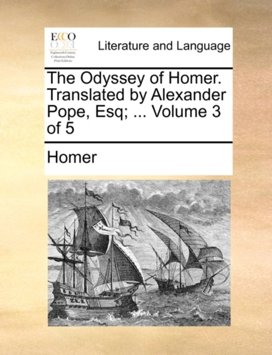 The Odyssey of Homer. Translated by Alexander Pope, Esq; ... Volume 3 of 5