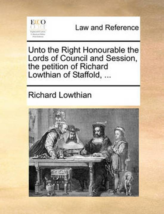 Unto the Right Honourable the Lords of Council and Session, the Petition of Richard Lowthian of Staffold, ...