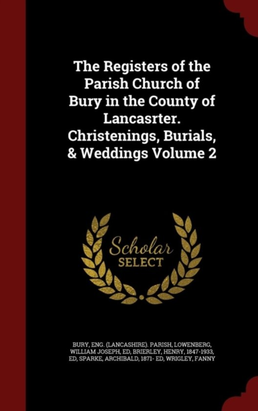The Registers of the Parish Church of Bury in the County of Lancasrter. Christenings, Burials, & Weddings Volume 2