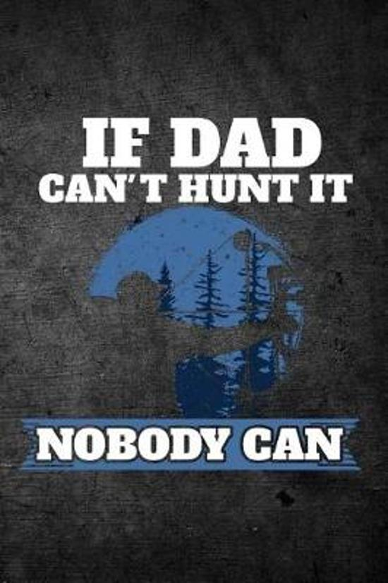 If Dad Can't Hunt It Nobody Can
