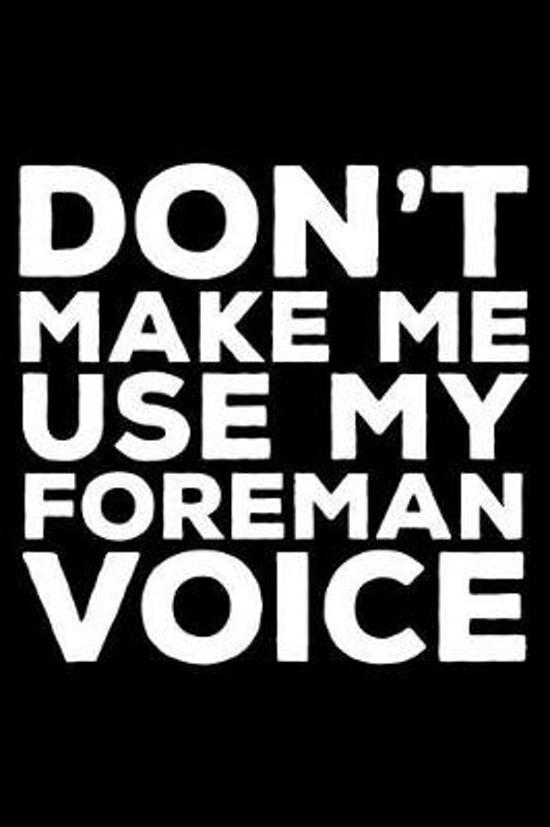 Don't Make Me Use My Foreman Voice