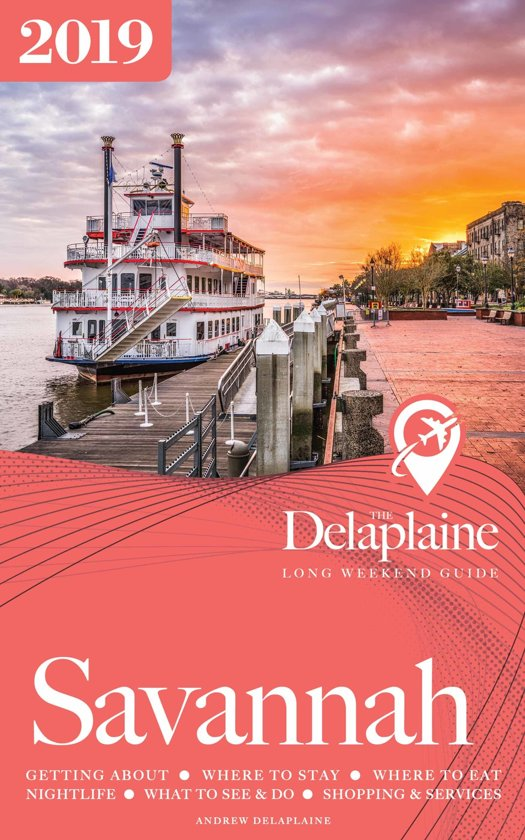 Savannah: The Delaplaine 2019 Long Weekend Guide