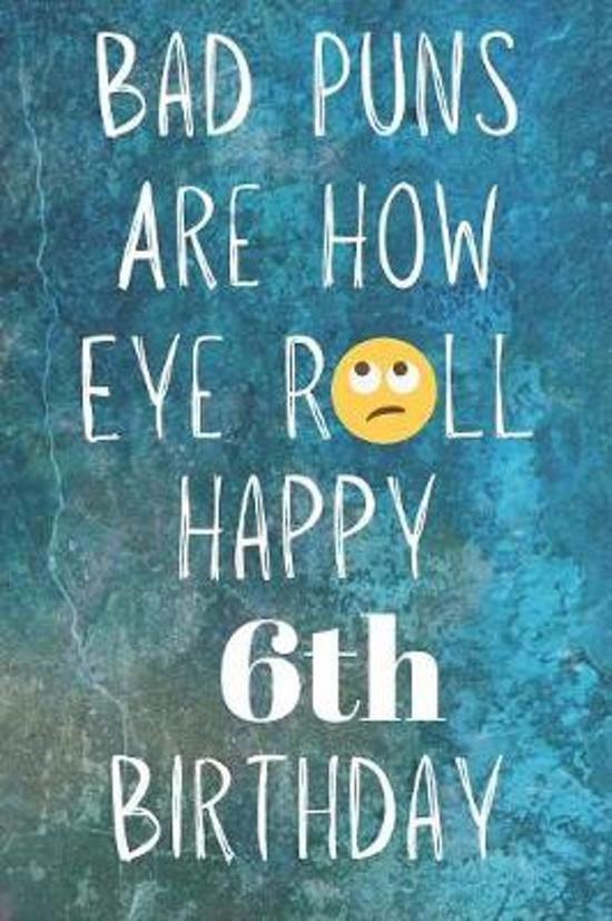 Bad Puns Are How Eye Roll Happy 6th Birthday