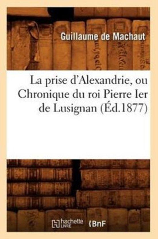 La Prise d'Alexandrie, Ou Chronique Du Roi Pierre Ier de Lusignan ( d.1877)