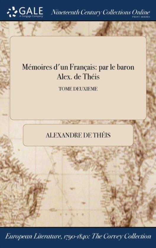 MÏ&Iquest;&Frac12;Moires D'Un FranÏ&Iquest;&Frac12;Ais: Par Le Baron Alex. De ThÏ&Iquest;&Frac12;Is; Tome Deuxieme