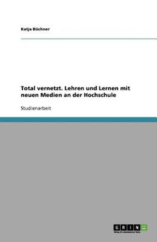 Total Vernetzt. Lehren Und Lernen Mit Neuen Medien an Der Hochschule