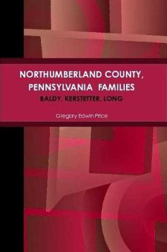 NORTHUMBERLAND COUNTY, PENNSYLVANIA FAMILIES; Baldy, Kerstetter, Long